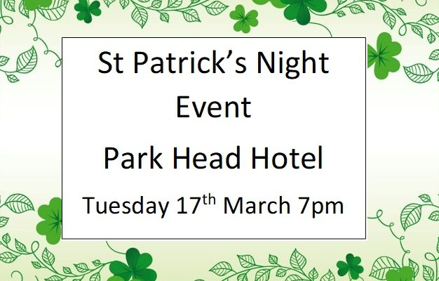 St Patrick's Night, 7pm, Tuesday 17th March at the Park Head Hotel